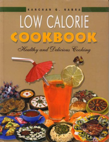 Low Calorie Cookbook, India. Healthy and Delicious: Kabra, Kanchan