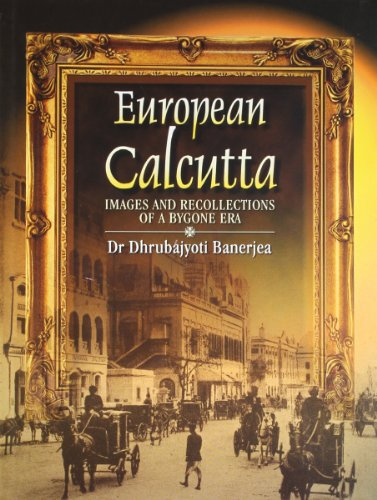 European Calcutta : Images and Recollections of a Bygone Era: Dhrubajyoti Banerjea