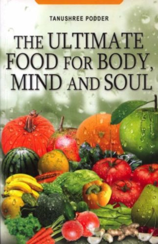The Ultimate Food for Body, Mind and: Tanushree Podder