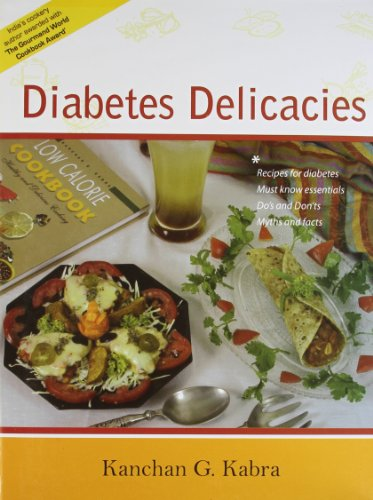 Diabetes Delicacies (Recipies for Diabetes, Must Know: Kanchan G. Kabra