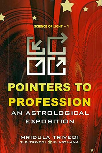 Pointers to Profession: An Astrological Exposition: Mridula Trivedi, T.P.
