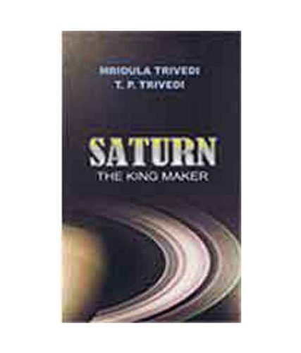 Saturn the King Maker: Trivedi, Mridula; Trivedi,
