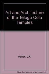 Art and Architecture of the Telugu Cola Temples: V.K. Mohan