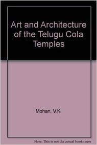 Art and Architecture of the Telugu Cola: Mohan V.K.