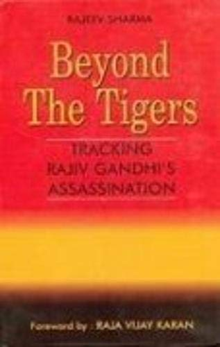 Beyond the Tigers: Tracking Rajiv Gandhi's Assassination: Rajeev Sharma (Author) & Raja Vijay ...