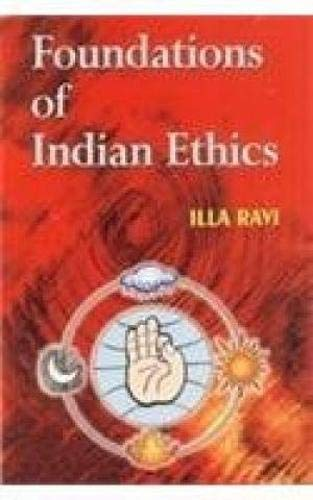 Foundations of Indian Ethics with special Reference to Manu Smrti, Jaimini Sutras and Bhagavad-Gita...