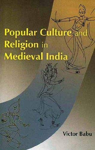 Popular Culture and Religion in Medieval India: Babu, Victor