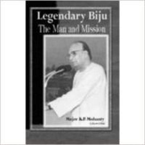 Legendary Biju: The Man and Mission: K.P. Mohanty (Ed.)