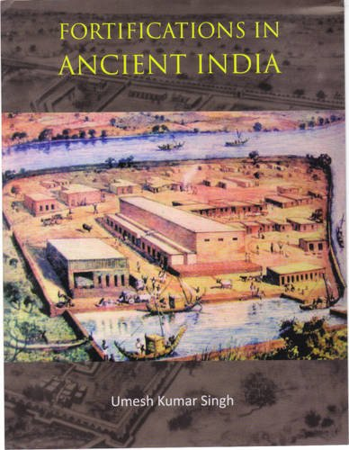 Fortifications in Ancient India: A Study of Protohistoric Cultures: Umesh Kumar Singh
