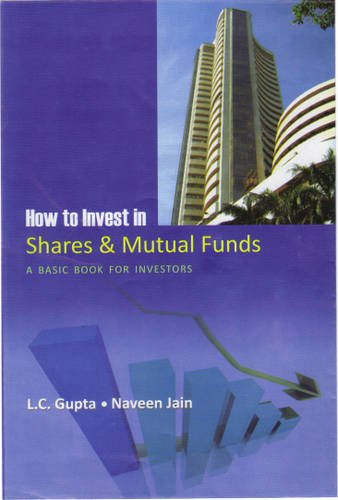 How to Invest in Shares and Mutual Funds: A Basic Book for Investors: L.C. Gupta, Naveen Jain (...