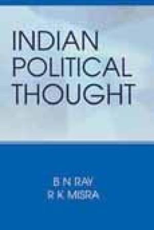 Indian Political Thought: Readings and Reflections: B.N. Ray & R.K. Mishra