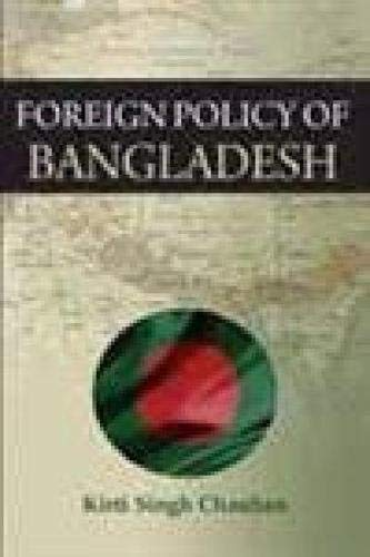 Foreign Policy of Bangladesh: Kirti Singh Chauhan