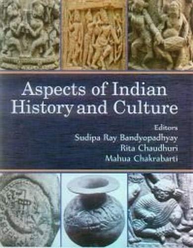 Aspects of Indian History and Culture: Sudipa Ray Bandyopadhyay, Rita CHaudhuri, and Mahua ...