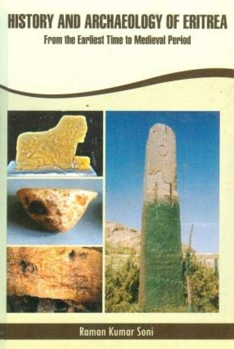 History and Archaeology of Eritrea: From Earliest Time to Medieval Period: Raman Kumar Soni