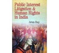Public Interest Litigation and Human Rights in: Arun Ray