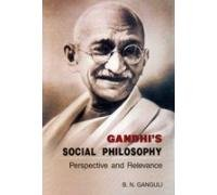Gandhi's Social Philosophy ; Perspective and Relevance: B.N. Ganguly