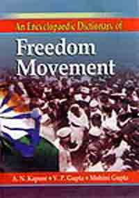 Encyclopaedic Dictionary of Freedom Movement 1757-1947: A N Kapoor; V P Gupta and Mohini Gupta