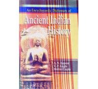 An Encyclopaedic Dictionary of Ancient Indian History : 2700 BC-1192 AD: Edited by A.N. Kapoor, V.P...