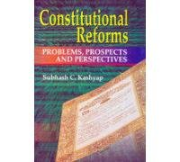 Constitutional Reforms : Problems Prospects and Perspectives: Subhash C Kashyap