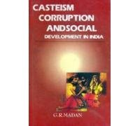 Casteism Corruption and Social Development in India: G R Madan