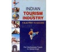 Indian Tourism Industry : A Blueprint to: Madhusoodan Tripathi and