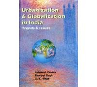 Urbanization and Globalization in India : Trends: Ashutosh Pandey; Bhoopal