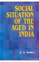 Social Situation of the Aged in India: A.S. Kohli