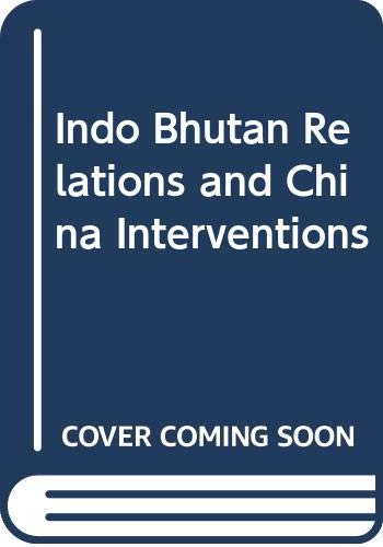 9788174882189: Indo Bhutan Relations and China Interventions