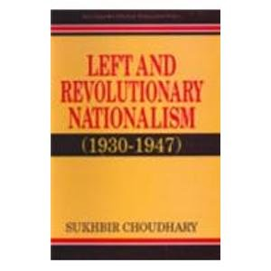 Left and Revolutionary Nationalism (1930-1947): S. Choudhary