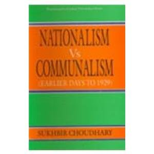 Nationalism Vs Communalism (Earlier Days To 1929): S. Choudhary