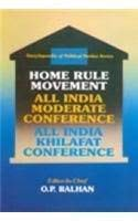 Home Rule Movement All India Moderate Conference All India Khilafat Conference: O.P. Ralhan(ed.)