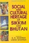 Social and Cultural Heritage of Sikkim and Bhutan: Usha Sharma, S.K. Sharma (Eds)