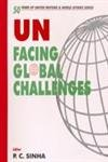 UN: Facing Global Challenges: P.C. Sinha (ed.)