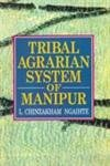 Tribal Agrarian System of Manipur: L. Chinzakham Ngaihte