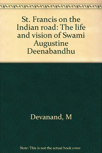 9788174950765: St. Francis on the Indian road: The life and vision of Swami Augustine Deenabandhu
