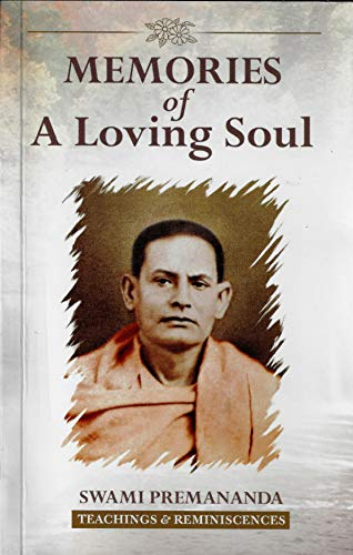 Memories of a Loving Soul: Teachings and Reminiscences: Swami Premananda (Author), Swami ...