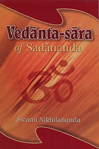 Vedanta-Sara: (The Essence of Vedanta) of Sadananda Yogindra: Swami Nikhilananda