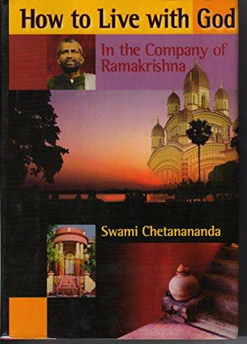 How to Live With God : In the Company of Ramakrishna: Swami Chetanananda