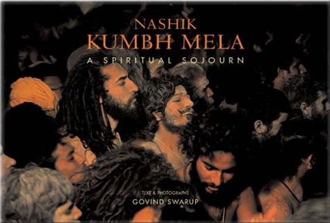 Nashik Kumbh Mela: A Spirtual Sojourn: Swarup, Govind
