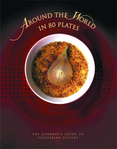 Around the World in 80 Plates: The Gourmet's Guide to Vegetarian Cuisine