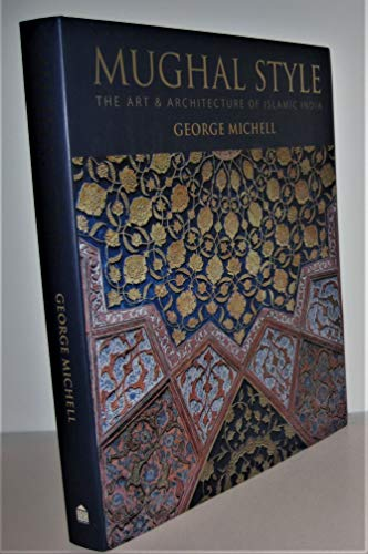 Mughal Style: The Art & Architecture of Islamic India: George Michell