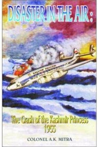 Disaster in the Air : The Crash of the Kashmir Princess 1955: A K Mitra
