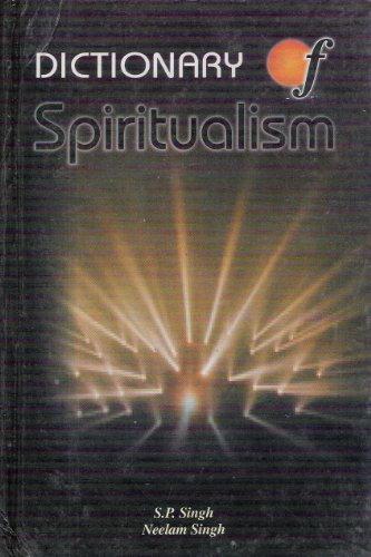 Dictionary of Spiritualism: Surendra P Singh and Neelam Singh