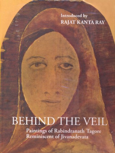 Behind the Veil: Paintings of Rabindranath Tagore Raminiscent of Jivanadevata: Rajat Kanta Ray