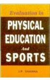 Evaluation in Physical Education and Sports: J P Sharma