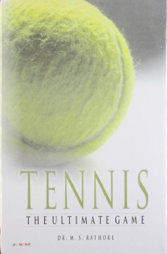 Tennis: The Ultimate Game: Dr M.S. Rathore