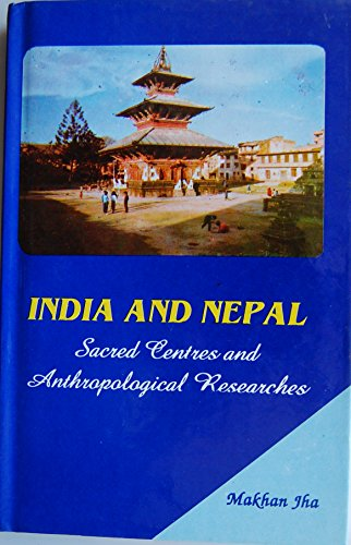India And Nepal : Sacred Centres and Anthropological Researches: Makhan Jha