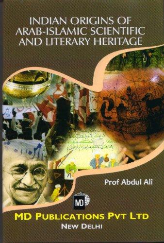 Indian Origins Of Arab-Islamic Scienctific And Literary Heritage: Abdul Ali