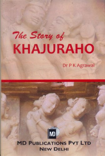 The Story Of Khajuraho: P K Agrawal