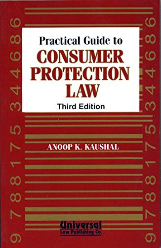 Practical Guide to Consumer Protection Law, 3rd: KAUSHAL ANOOP K.